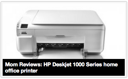 Mom Reviews: HP Deskjet 1000 Series home office printer [Click for full review] Dear consumers,I regret to inform you that this product is neither dependable nor consistently plugged in. Who keeps unplugging it? Not me. After prompt installation by my interweb facebook guru son, Jake, I expected such a nice looking device to produce sensational results. Boy, was I wrong! After asking Jakey, the tech genius, how to select a photo of our dogs he stormed out of the room. I don't know why. I only asked him 3 or 8 times. [Keep Reading]