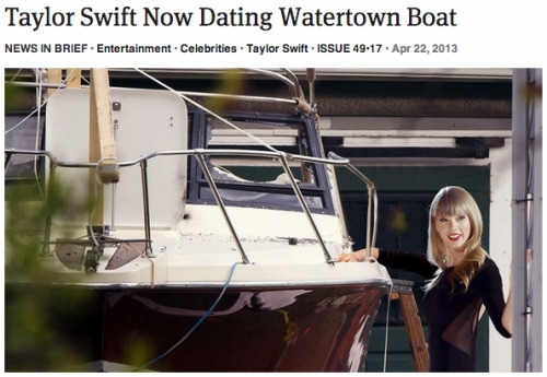 ryanhatesthis:  theonion:  Taylor Swift Now Dating Watertown Boat: Full Report  holy shit  Swiftboat. Wow.