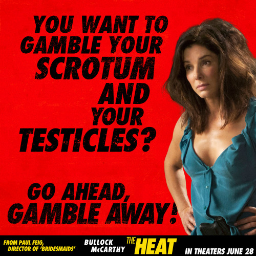 theheatmovie:  Words of wisdom from The Heat's Agent Ashburn. Gamble with body parts and the odds may not be ever in your favor.