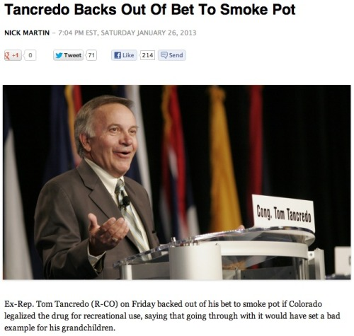 We knew it was too good to be true. Why didn't Tancredo realize when he made the bet, or when he agreed to uphold it several days ago, that smoking weed would set a bad example for his grandchildren? source