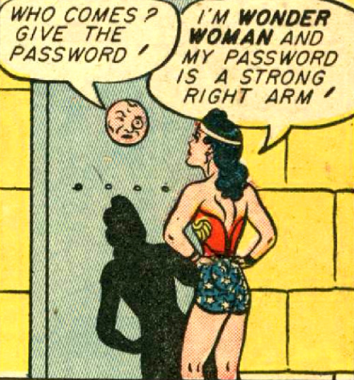 superdames:    Okay, let her in. —Wonder Woman #7 (1943) by William Moulton Marston & H.G. Peter