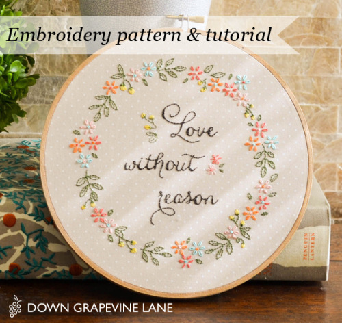 "dreamalittlebiggerblog:  Get this gorgeous free embroidery pattern ""Love without reason"" and DIY for finalizing embroidery hoop art from Down Grapevine Lane. Found via Craft Gossip."