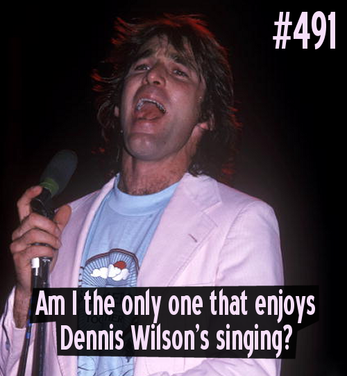 Confession #491.  Am I the only one who enjoys Dennis Wilson's singing?