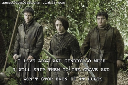 I love Gendry and Arya so much. I will ship them till the grave and won't stop even if it hurts.