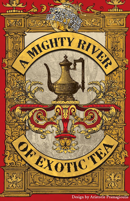 A MIGHTY RIVER OF EXOTIC TEA  WE NOW INTERUPT THE STEAMPUNK WORLD'S FAIR MAY 17TH-19TH, 2013 IN PISCATAWAY, NJ The Definitive Steampunk Survival Course (and Festival)