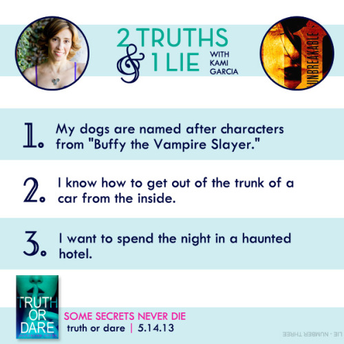 To wish Jacqueline Green's TRUTH OR DARE an oh so happy pub day we've teamed up for a round of Two Truths & 1 Lie: YA Author Edition. The results, we think, are pretty fantastic.   First up we have Kami Garcia, author of Unbreakable (out this October) and the New York Times bestselling coauthor of the Beautiful Creatures series. So, can you guess? (Hint: check out the bottom left-hand corner if you're stumped.)