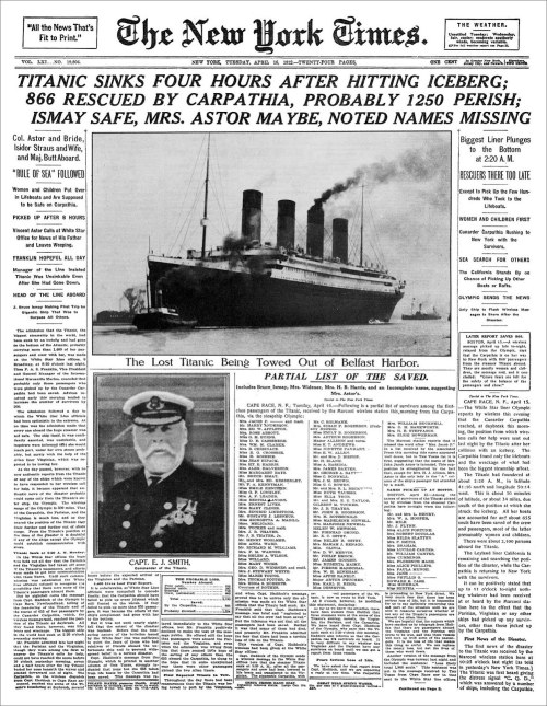 futurejournalismproject:  Titanic Sinks Four Hours After Hitting Iceberg Survival Facts: If you were a third class passenger, your chance of survival was 25 percent First class passengers had a 62 percent survival rate. Second class passengers had a 41 percent survival rate. The crew had a 24 percent survival rate. Fun Fact: What happened to the iceberg? Bonus: Images of the Titanic wreck made by stitching together hundreds of optical and sonar images collected by robots via Scientific American Woods Whole Oceanographic Institute, and National Geographic. Image: April 16, 1912 edition of the New York Times.