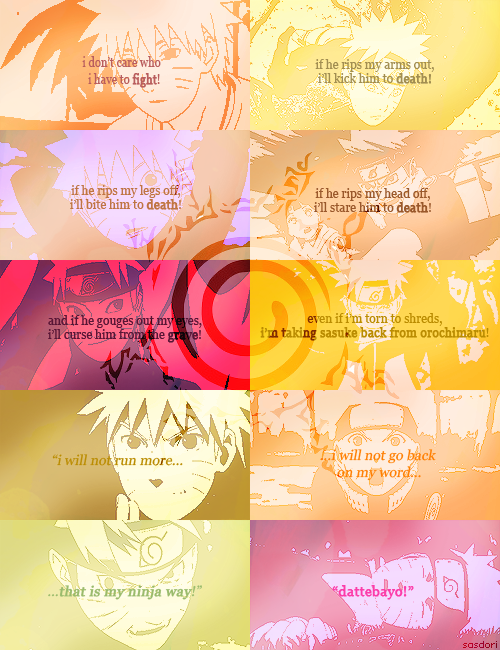 "narusaku4life:    naruto + quote ""i will not run more, i will not go back on my word… that is my ninja way!""   One of my favorite quotes. :D"