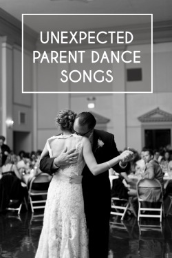 (via Playlist: Unexpected Parent Dance Songs « A Practical Wedding: Ideas for Unique, DIY, and Budget Wedding Planning) great list!