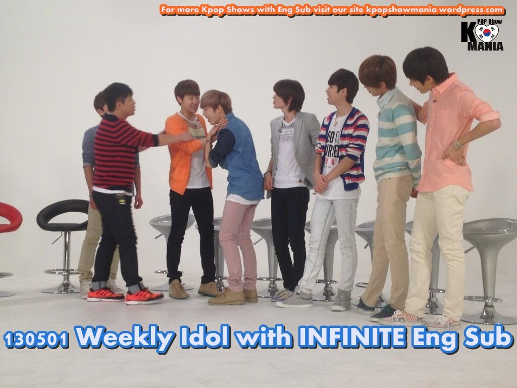 kpopshowloveholic:  130501 Weekly Idol with INFINITE Eng Sub youtube :part 1 //part 2// part 3 dailymotion: part 1 //part 2// part 3   Download : part 1 //part 2// part 3 Brought To You By Kpopshowmania DO NOT TAKE THE LINKS OUT!  JUST LINK BACK  http://kpopsholoveholic.tumblr.com/ Follow @twitter.com/Kpopshowholic facebook: http://www.facebook.com/boomshakalaaka