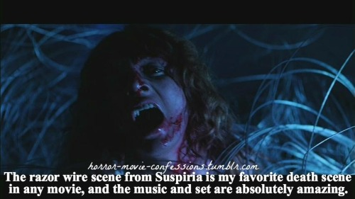 """The razor wire scene from Suspiria is my favorite death scene in any movie, and the music and set are absolutely amazing."""