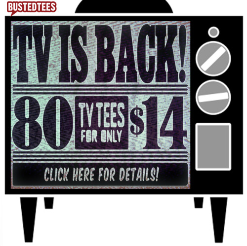 Celebrate the return of your favorite television shows by saving 30% on all TV inspired BustedTees!