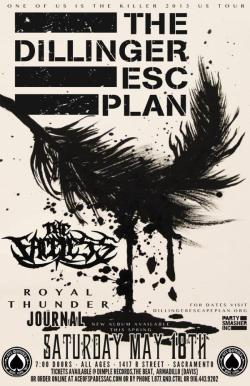 The Dillinger Escape Plan is back to destroy the stage this Saturday backed by The Faceless, Royal Thunder, and Sacramento's very own Journal!! Tickets are on sale now so get them!!!  http://aceofspadessac.com/events/175543