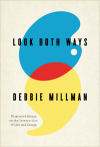 "Look Both Ways: Illustrated Essays on the Intersection of Life and Design Debbie Millman  ""If you imagine less, less will be what you undoubtedly deserve. Do what you love, and don't stop until you get what you love. Work as hard as you can, imagine immensities, don't compromise, and don't waste time. Start now. Not 20 years from now, not two weeks from now. Now.""  Debbie Millman's fantastic illustrated essays of wisdom on the creative life – a timeless treat halfway between philosophy and design:"