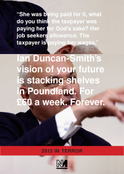 novaramedia:  Iain Duncan-Smith wants you to stack shelves in Poundland. For £60 a week. Forever. 2013 in Terror.