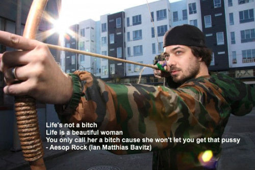 This is so true. From Aesop Rock's track Daylight . It's one of the realist quotes I ever heard.