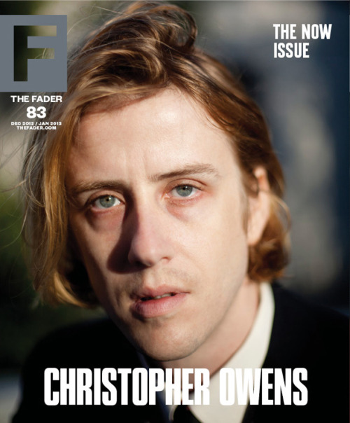 "CHRISTOPHER OWENS: CHRISTOPHER'S THEME WINTER BREAK LONG READS: REVISIT OUR 2012 COVER STORIES   ""What ended up happening to me and our band is something that happens, a lot actually,"" he writes. ""But this record is not. I can't think of another record like it at all, and if there are any they would be few and far between."""