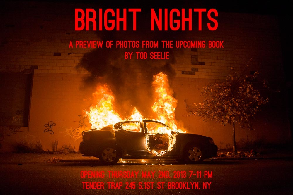 "I'm having a BRIGHT NIGHTS photo preview opening this week. The images in the exhibition are excerpts from the forthcoming book from Prestel, titled ""Bright Nights: Photographs of Another New York"" by Tod Seelie. The book is scheduled to be released in October, and features essays by Swoon, Conrad Carlson, Joe Ahearn, Ian Vanek, Jeff Stark, Evan Pricco and Colin Moynihan among others.Opening Reception at Tender Trap 245 S.1st St. Brooklyn, NY May 2nd, 7-11pm"
