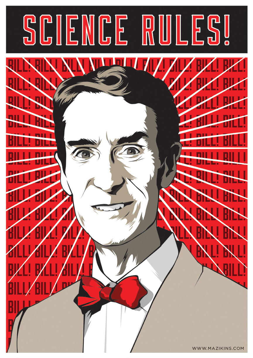 mazikins:  A propaganda poster for Bill Nye, the man who taught me most of what I learned about science in elementary school. And middle school. And high school.