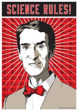 jtotheizzoe:  mazikins:  A propaganda poster for Bill Nye, the man who taught me most of what I learned about science in elementary school. And middle school. And high school.   ALL HAIL OUR GLORIOUS LEADER!!! BILL! BILL! BILL! BILL!