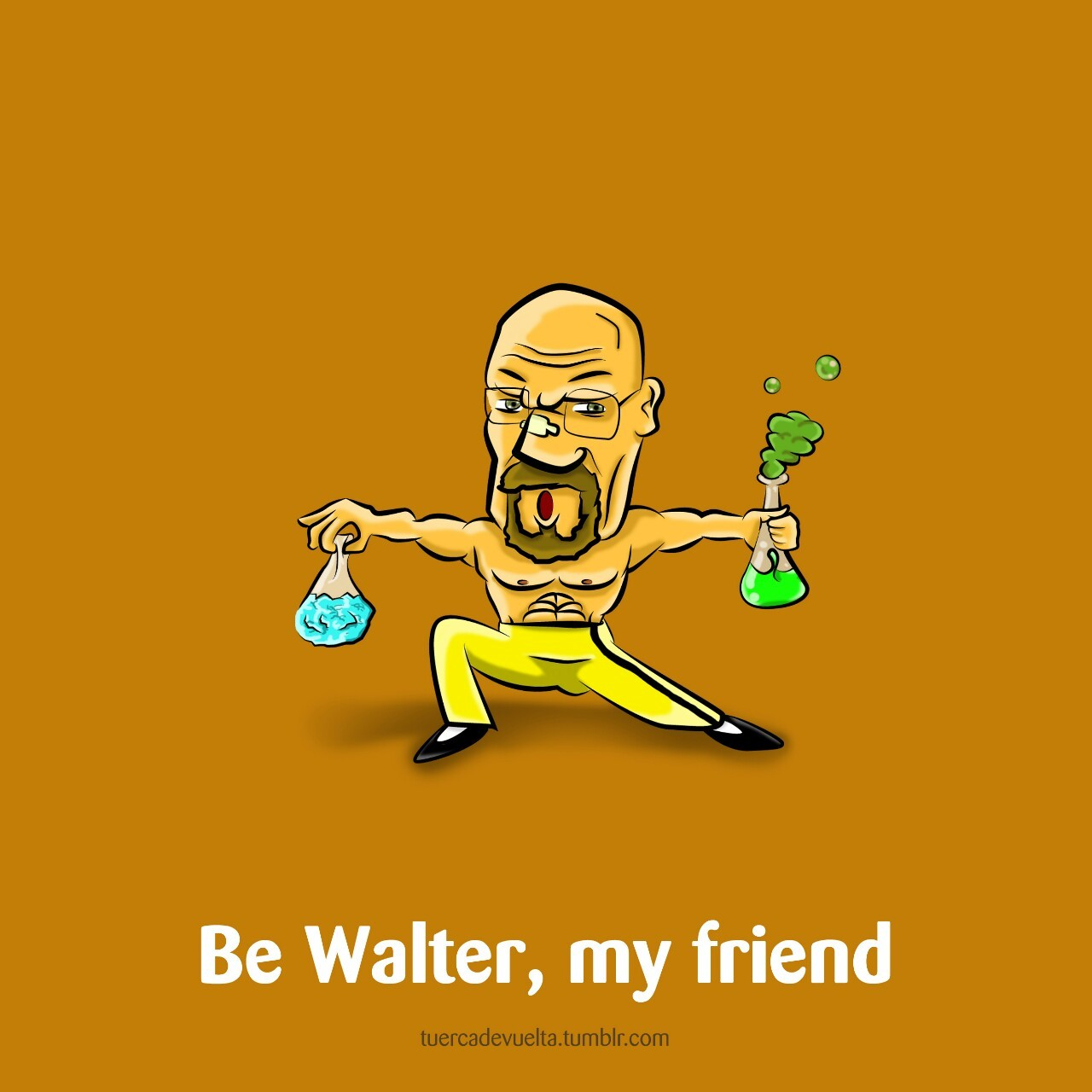 Be Walter, my friend: