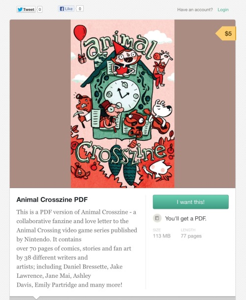 clearlywrong:  draw-blog:  animalcrosszine:  Hi, friends!You can now buy a digital copy of Animal Crosszine on Gumroad.  You can view the PDF on your computer or iPad (It looks pretty sharp on retina display!). A lot of hard work went into making this project possible. Thanks to everyone who took the time to contribute something. We hope you like it! Soon, we are going to be posting all of the submissions that we could not include in the printed book due to space limitations. There is still more great art to be seen! As of this past week, the pre-order period for the printed book has ended. There will still be a few more copies available in late-May, but we decided to close pre-orders because the amount received so far was starting to become unmanageable. We will make a post about it some time after we get back from TCAF next weekend. Thanks! Justin and Meghan, Co-Editors  Get your copy of the Animal Crosszine PDF!  it looks so good. seriously so good.