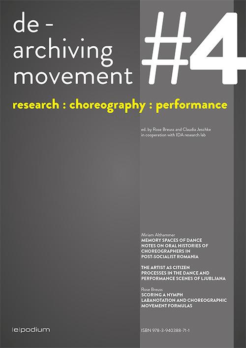 de-archiving movement #4 Miriam Althammer Exploring (Hi)stories of Dance as Movement Memory Spaces of Dance The Artist as Citizen // Rose Breuss Scoring a Nymph englisch ISBN 978-3-940388-71-1 e-zine Download here
