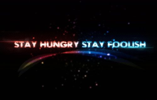 Stay Hungry Stay Foolish by ~deepakgh