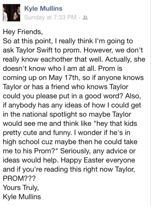 lookingforsomecolor:  this boy from my school really wants to ask taylor swift to senior prom he's such a sweetheart so if you could just reblog this and get it around so that taylor can see it that would be great