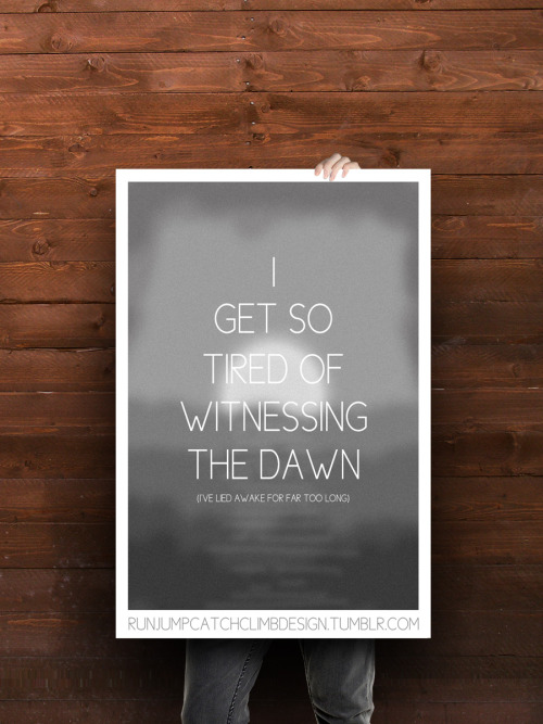 "runjumpcatchclimbdesign:  Poster : Dawn A2 Gloss 23.4 x 16.5"" £12 + p&p (UK) $20 + p&p (US)  Can we talk about how badly I suddenly want one of these MCS posters? There's like ten of them, and they're all awesome. Also, I totally forgot how much I am in love with pretty much every MCS album and all their lyrics."