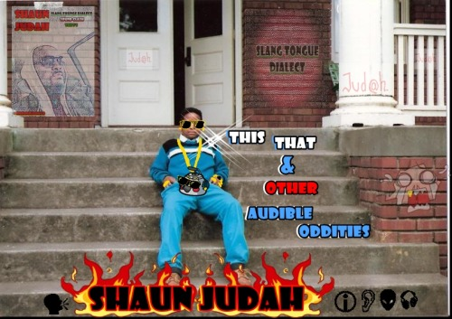 Shaun Judah MixTape coming soon…#YearOfTheAudibleOddities #SlangTongueDialect #STD #ListenWithCautionOrCatchSomething #ErnMills #BirdWiggy #You???