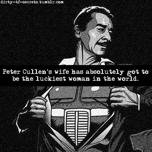 """Peter Cullen's wife has absolutely got to be the luckiest woman in the world."""