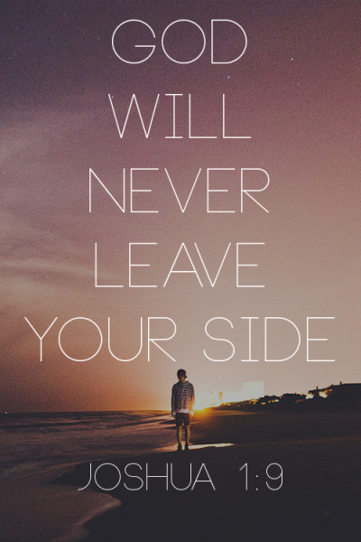 "spiritualinspiration:  ""Be strong and of good courage; do not be afraid, nor be dismayed, for the LORD your God is with you wherever you go"" (Joshua 1:9, NKJV) No matter what today has in store, as a believer, you can approach the day with boldness and confidence. Why? Because the Lord is with you, and in Him is everything you need in this life! That means that if you need provision for something today, provision is with you. If you need wisdom today, wisdom is with you. If you need strength, joy or peace today, it's with you. You can be confident today knowing that all of your needs are supplied spiritually, physically and emotionally because the Lord is with you. And best of all, He's promised never to leave you."