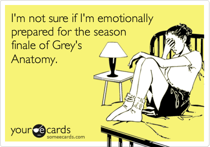 I'm not sure if I'm emotionally prepared for the season finale of Grey's Anatomy. | TV Ecard | someecards.com en @weheartit.com - http://whrt.it/YZMUWd