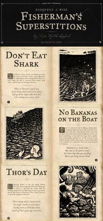sisterlyconsolation:  dark-rye:   No bananas on the boat. This is a universal rule in fishing communities. A banana spells bad luck. This probably dates back to the days when banana boats commonly ran aground on the shores of the Caribbean. It also may have something to do with the large black spiders that occasionally crawled out of the banana crates and bit seamen. Either way, expect a long swim home if the captain of a crab boat finds you in possession of a banana… More Fisherman's Superstitions from Kirk Lombard on DARK RYE: The Ritual Issue  Along with men named Jonah, cats, whistling, making nooses, and black bags.