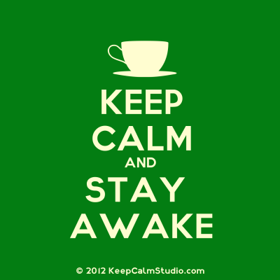 Keep Calm and Stay Awake