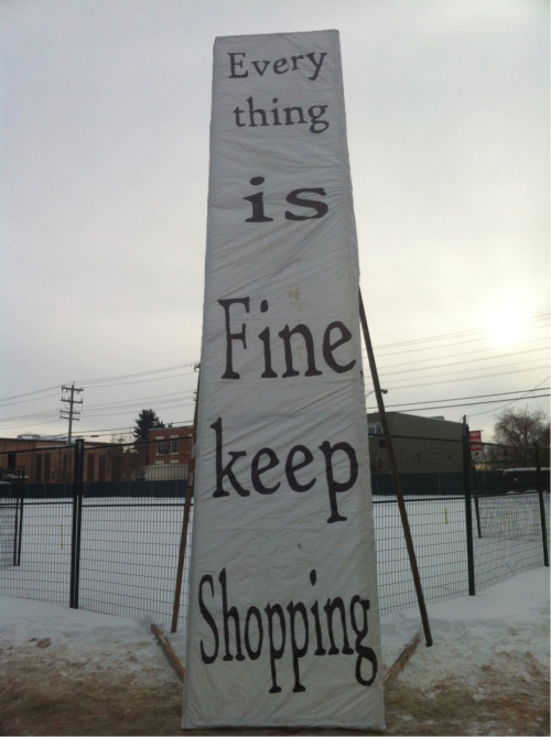 "animal-hands:  ""Everything is Fine keep Shopping"" On Whyte avenue and 104 street. Edmonton, AB."