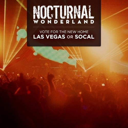 Headliners! Where do you want West Coast Nocturnal Wonderland? Make YOUR voice heard!  Vote here.