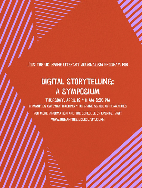 LJ Digital: Please stop by UC Irvine this Thursday, April 18th for the literary journalism and history department's Digital Storytelling: A Symposium! We will be honored with guests from the Atavist, Byliner, Longform.org, and more! The event is free and open to the public and will take place from 11-6:30pm. There will be a variety of talented journalists and writers so please try and make it!
