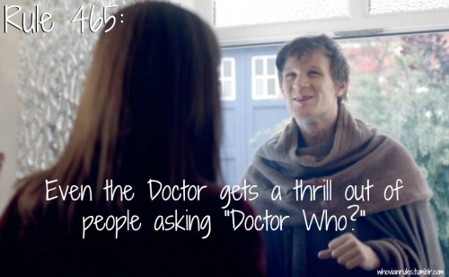 "Rule 465: Even the Doctor gets a thrill out of people asking ""Doctor Who?"" [Image cap from ""The Bells of St. John""]"