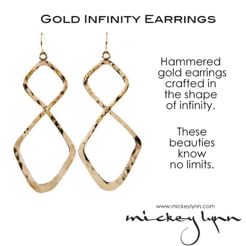 Mickey's pick:  Gold Infinity Earrings. If an earring can make you feel like anything is possible, this is the one. Discover it here.