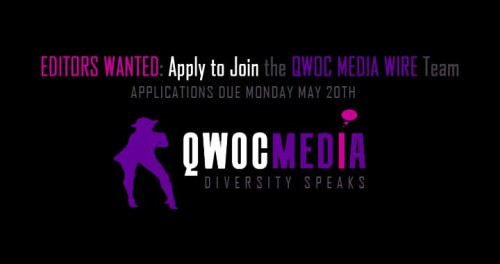qwocmediawire:  QWOC Media Wire is a media advocacy organization and online platform that amplifies the voices and thought leadership of sexual minorities around the world.  We are happy to announce that we're seeking THREE new editors to join our team! Non-US candidates are strongly encouraged to apply. Applications now open via our online submission system.  The ideal editor will be a seasoned writer, blogger, or publisher of online content. The ideal editor will identify as part of the queer and trans community of color (even if using a pseudoynm/alias), or as a racial/ethnic minority. (Note: As our site is dedicated to the voices and thought leadership of queer women, gender non-conforming and trans people of color, we give preference to editors who identify as such.)  Who We Are   Currently, we are: latina, African, mixed-race, femme, masculine of center, gender neutral, east coaster, west coasters, trans-nationals, professionals, scholars, activists. There's still a lot that can be added to that. Who We're Looking For We are actively searching for editors who don't look like us—who share enough of our experiences as qpoc with multi-identities, but contributes a new lens to our collective vision. We aren't looking for people to be marginally involved to deflect criticism; we are seeking people to be fully vested editorial partners, who are willing to volunteer time and energy alongside us to 1) recruit writers, 2) edit submissions, 3) moderate comments, 4) manage the space, and 5) grow QWOC Media Wire from a startup to a sustainable social enterprise. This is a Volunteer Position This will be a volunteer position. QWOC Media Wire is a labor of love. The funds for this site come out of our pockets. Therefore, we cannot provide any compensation for editors at this time. We do guarantee, however, that you'll continually learn (we all do), you'll be supported as an individual with their own career path, and your contribution to this project will be celebrated and honored. Lastly, but most importantly, as we recognize that this is a volunteer project (and we all have commitments outside of it), you'll be part of a team that holds you accountable to your commitments, but also practices community care and support when critical. Strategic Growth and Planning (Hopefully With You On Board) Part of our strategy to become a full-fledged, sustainable media advocacy organization includes the recruitment and development of a team that is grounded in our principles and committed to our mission, before implementing a growth strategy plan for this social enterprise in 2014. Our team currently comprises a serial social entrepreneur and digital media expert, an organizational development consultant, and a scholar interested in exploring the way intersectionality is reported or consumed by the media. We look forward to adding more core strengths and expertise to our team! What would you bring? We hope to find out through your application. f you're interested in being part of something exciting, intentionally innovative, strategic, and collaborative—while working within a fun, affirming, and very smart team—we strongly encourage you to apply. We strongly encourage you to use our ONLINE SUBMISSION FORM.  However, if you are applying from outside the US and/or unable to use the online submission system, please email us directly at team@qwocmediawire.com for a downloadable submission form. Note: We will be interviewing until we find the right people. But this particular call for applications will close on May 20th, 2013 (with a possible earlier start date, schedules permitting).