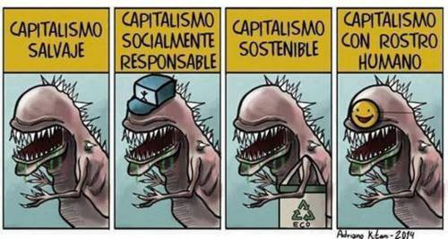 fuckyeahmarxismleninism:  1. unbridled capitalism, 2. socially responsible capitalism, 3. sustainable capitalism, 4. capitalism with a human face Via Andy Taylor