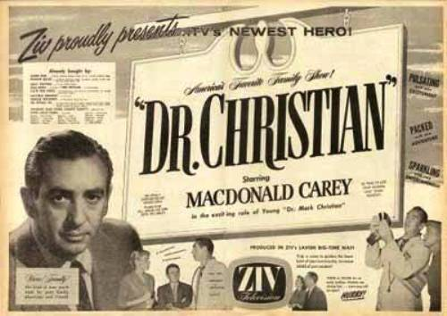 Dr. Christian - Syndicated (ZIV) - 1956 - 1957 Medical Drama (39 episodes) Running Time:  30 minutes Stars: MacDonald Carey - Dr. Mark Christian Jan Shephard - Nurse Betty
