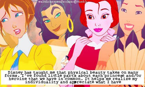 "waltdisneyconfessions:  ""Disney has taught me that physical beauty takes on many forms. I've found little parts about each princess and/or heroine that we have in common. It helps me realize my individuality and appreciate what I have."""