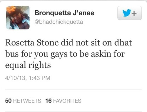 "dumbesttweets:  Yes. Because Rosetta Stone sat on that bus and taught us all languages for freedom and so gay folks couldn't get married. O_________O This is so dumb on at least 5 levels. Rosa Parks is somewhere rolling in her grave, wondering when her name became ""Rosetta Stone."""