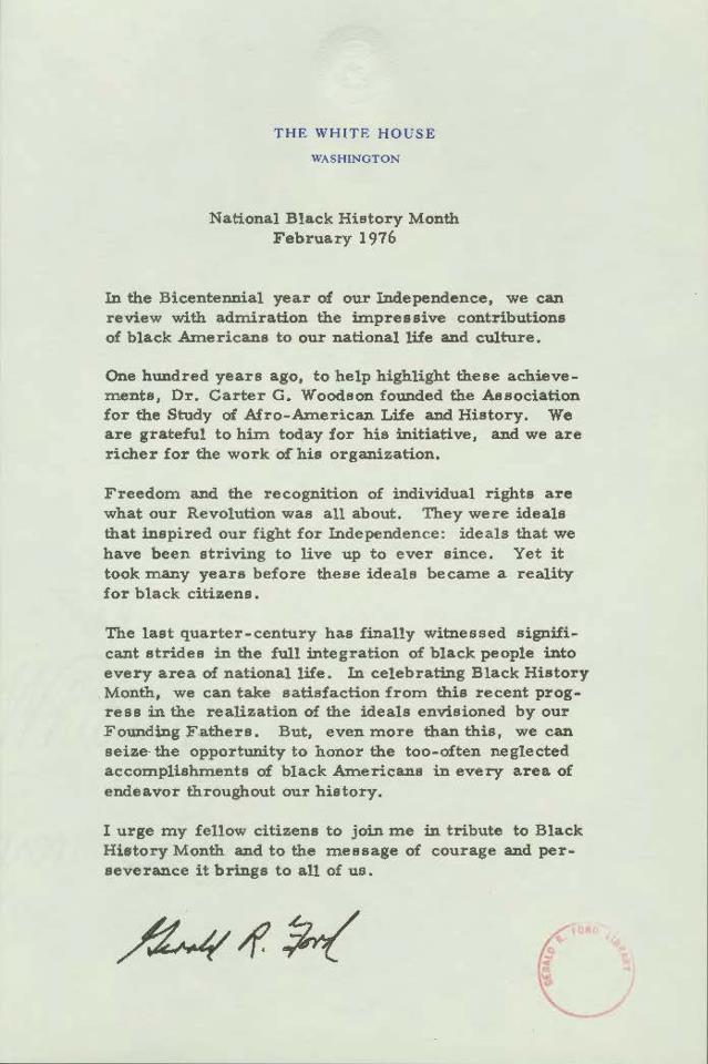 ourpresidents:  The Beginning of National Black History Month - 1976 What first began as Negro History Week in February 1926 expanded into a month-long celebration in 1976. President Gerald R. Ford issued this message recognizing National Black History Month on February 10, 1976. -from the Ford Library