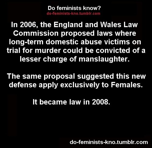 do-feminists-kno:  Source:England and Wales Law Commission's report: Murder, Manslaughter and Infanticide (LC 304), Nov. 28, 2006.  UK Ministry of Justice, July 2008