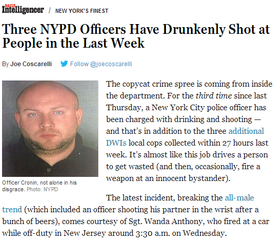 Three NYPD Officers Have Drunkenly Shot at People in the Last Week  http://nymag.com/daily/intelligencer/2014/05/three-drunk-nypd-officers-shoot-at-people.html