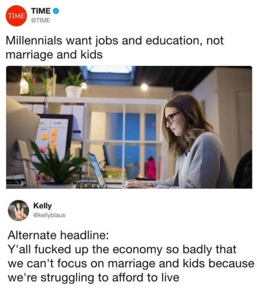 millennials economy time time magazine twitter you fucked up fucked up economy marriage kids meme dank meme dmu dankmemeuniversity dank meme university school university college